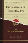 Intimations of Immortality: An Ode (Classic Reprint) - William Wordsworth