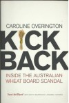 KICK BACK inside the australian wheat board scandal - caroline overington