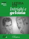 Intrighi e gelosia - Letizia Loi