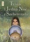 Tysiąc i Jedna Noc z Szeherezadą - autor nieznany