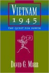 Vietnam 1945: The Quest For Power - David G. Marr