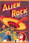 Alien Rock: The Rock 'n' Roll Extraterrestrial Connection - Michael Luckman