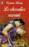 Le Chevalier servant - Virginia Henley