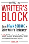 Around the Writer's Block: Using Brain Science to Solve Writer's Resistance - Rosanne Bane