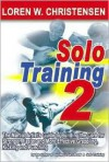 Solo Training 2: The Martial Artist's Guide to Building the Core for Stronger, Faster and More Effective Grappling, Kicking and Punching (No. 2) - Loren W. Christensen