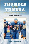 Thunder on the Tundra: Football at the Top of the World - Lew Freedman