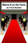 Blame It on the Fame - Tracie Banister