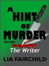 A Hint of Murder: The Writer - Lia Fairchild