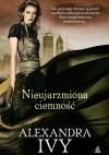 Nieujarzmiona ciemność - Alexandra Ivy