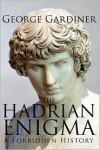 The Hadrian Enigma: A Forbidden History - George Gardiner