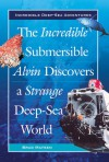 The Incredible Submersible Alvin Discovers a Strange Deep-Sea World (Incredible Deep-Sea Adventures) - Bradford Matsen