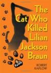 The Cat Who Killed Lilian Jackson Braun: A Parody - Robert Kaplow