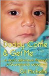 Daddy, Come and Get Me: A Dad's Adventure Through a Guatemalan Adoption - Gil Michelini