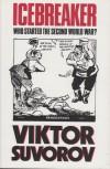 Ice-Breaker: Who Started the Second World War? - Виктор Суворов, Viktor Suvorov