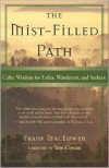 The Mist-Filled Path: Celtic Wisdom for Exiles, Wanderers, and Seekers - Frank MacEowen, Tom Cowan
