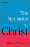The Mediation of Christ - Thomas F. Torrance