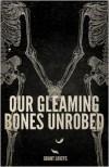 Our Gleaming Bones Unrobed - Grant Loveys