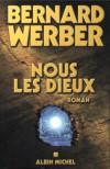 Nous les dieux - Bernard Werber