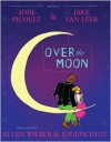 Over the Moon: A Musical Play - Jake van Leer, Jodi Picoult