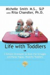 Life With Toddlers: 3 Simple Strategies To Ease The Struggle And Raise Happy, Healthy Toddlers - Michelle Smith, Rita Chandler