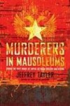 Murderers in Mausoleums: Riding the Back Roads of Empire Between Moscow and Beijing - Jeffrey Tayler