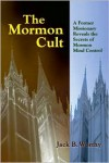 The Mormon Cult: A Former Missionary Reveals the Secrets of Mormon Mind Control - Jack B. Worthy