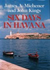 Six Days in Havana - James A. Michener, John Kings