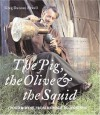 The Pig, The Olive And The Squid: Food And Wine From Humble Beginnings - Greg Duncan Powell