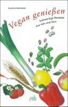 Vegan Geniessen: Vollwertige Rezepte Aus Nah Und Fern - Suzanne Barkawitz