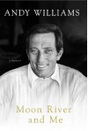 Moon River and Me: A Memoir - Andy Williams