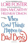 When Good Things Happen To Bad Boys - Erin McCarthy, Lori Foster, HelenKay Dimon