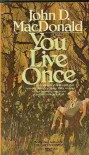 You Live Once - John D. MacDonald