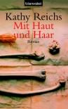 Mit Haut und Haar  - Kathy Reichs, Klaus Berr