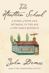 The Heathen School: A Story of Hope and Betrayal in the Age of the Early Republic - John Demos