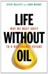 Life Without Oil: Why We Must Shift to a New Energy Future - Steve Hallett, John Wright