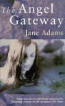 The Angel Gateway - Jane A. Adams