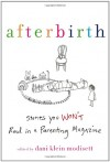 Afterbirth: Stories You Won't Read in a Parenting Magazine - Dani Klein Modisett