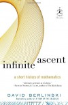 Infinite Ascent: A Short History of Mathematics - David Berlinski