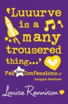 'Luuurve is a many trousered thing...'  - Louise Rennison