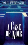 A Case Of Noir - Paul D. Brazill, Clare Tame
