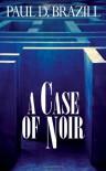 A Case Of Noir - Paul D. Brazill, Clare Tame