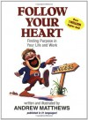 Follow Your Heart: Finding Purpose in Your Life and Work - Andrew Matthews