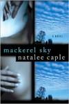 Mackerel Sky: A Novel - Natalee Caple