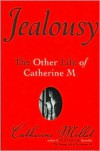 Jealousy: The Other Life of Catherine M. - Catherine Millet, Helen Stevenson