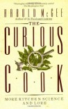 The Curious Cook: More Kitchen Science and Lore - Harold McGee, Laurie Anderson