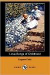 Love-Songs of Childhood - Eugene Field