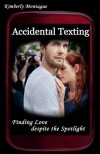 Accidental Texting: Finding Love Despite the Spotlight - Kimberly Montague