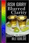 Ash Gray: Blurred Clarity - Andy Slayde, Ali Wilde