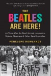 The Beatles Are Here!: 50 Years after the Band Arrived in America, Writers, Musicians & Other Fans Remember - Penelope Rowlands