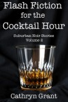Flash Fiction for the Cocktail Hour - Volume 2 - Cathryn Grant
